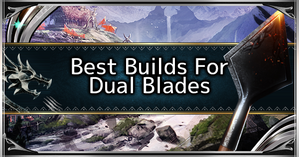MHW: ICEBORNE | Dual Blades – Best Loadout Build & Skill Guide
