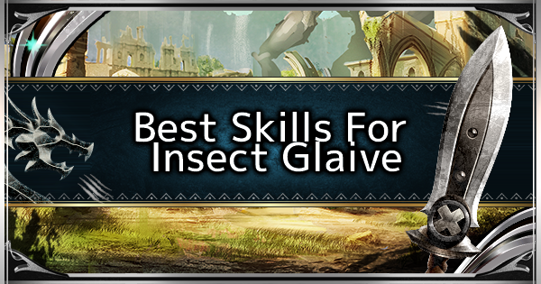MHW: ICEBORNE | Meilleures compétences pour Glaive Insect