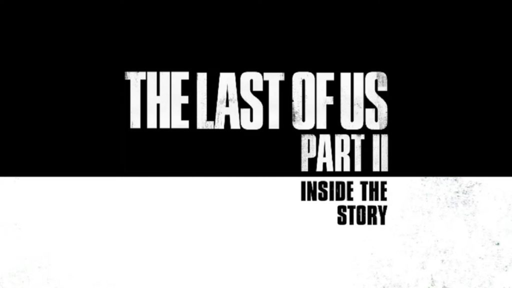 Annonce Inside The Last of Us Part II, un documentaire sur le jeu